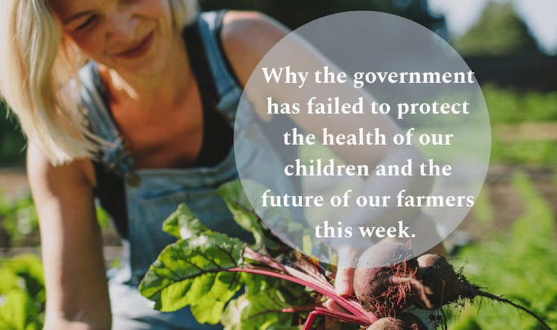 Why the government has failed to protect the health of our children and the future of our farmers this week